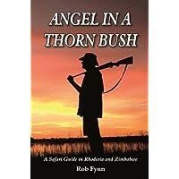 Angel in a Thorn Bush: A Safari Guide in Rhodesia and Zimbabwe