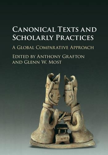 Canonical Texts and Scholarly Practices: A Global Comparative Approach