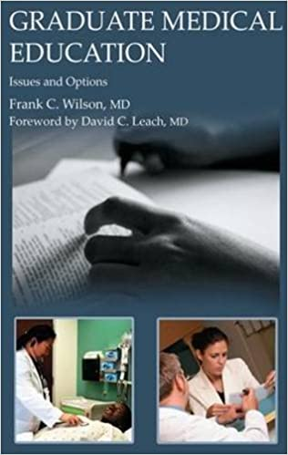 Graduate Medical Education: Issues and Options by Frank C Wilson (2009-10-25)