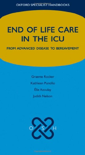 End of Life Care in the ICU: From advanced disease to bereavement (Oxford Specialist Handbooks in End of Life (Oxford Rocker)
