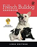 The French Bulldog Handbook: The Essential Guide for New and Prospective French Bulldog Owners (Canine Handbooks)