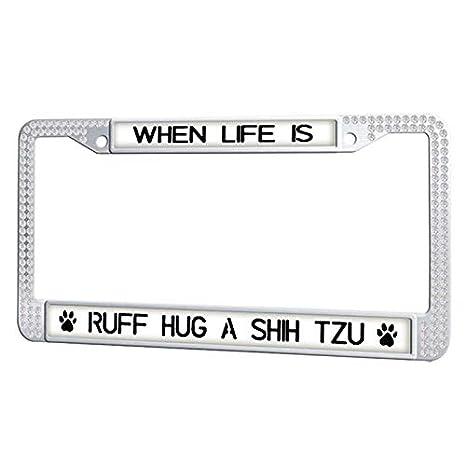Amazon.com: GumiHolders When Life is Ruff Hug A Shih Tzu License ...