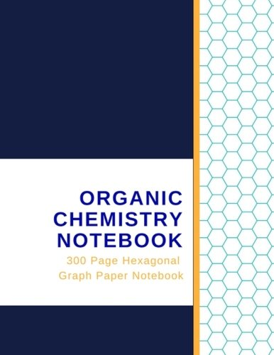 Organic Chemistry Notebook - 300 Page Hexagonal  Graph Paper Notebook pdf