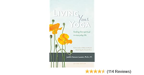Amazoncom Living Your Yoga Finding The Spiritual In Everyday Life