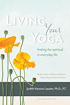 Living Your Yoga: Finding the Spiritual in Everyday Life by [Lasater, Judith Hanson]