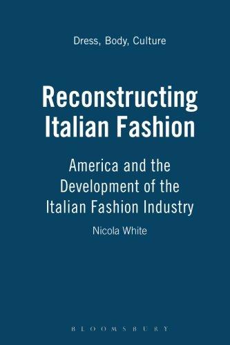 Reconstructing Italian Fashion: America and the Development of the Italian Fashion Industry (Dress, Body, Culture)