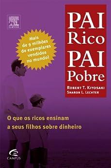 Pai Rico, Pai Pobre: O que os ricos ensinam a seus filhos sobre dinheiro por [Kiyosaki, Robert]