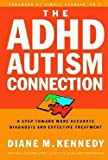 Diane M. Kennedy: The ADHD-Autism Connection : A Step Toward More Accurate Diagnoses and Effective Treatments (Paperback); 2002 Edition