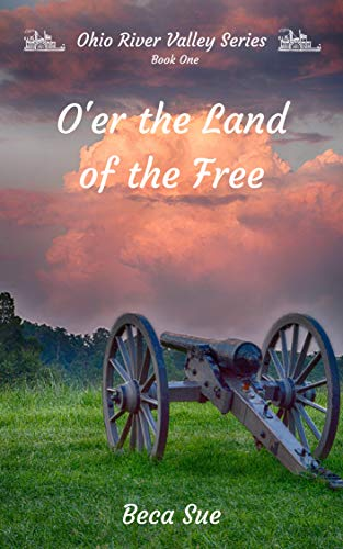 O'er the Land of the Free (Ohio River Valley Series Book 1) by [Sue, Beca]
