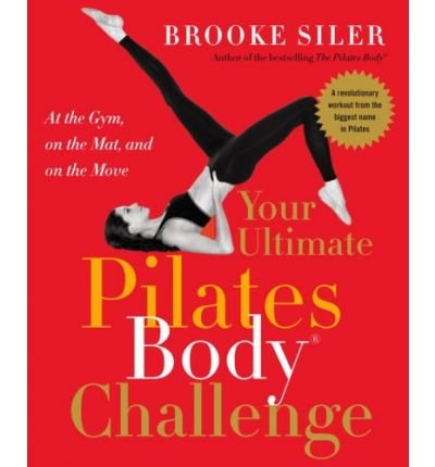 Your Ultimate Pilates Body(r) Challenge: At the Gym, on the Mat, and on the Move (Paperback) - Common