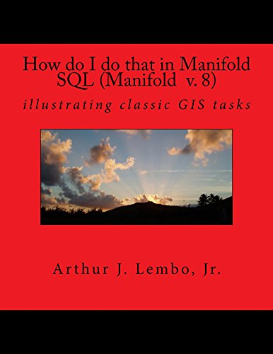 How do I do that in Spatial SQL (Manifold 8) (How Do I Do That in GIS Book 1)