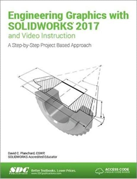 Engineering Graphics With Solidworks 2017 And Video Instruction David Planchard 9781630570606 Amazon Com Books