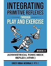 Integrating Primitive Reflexes Through Play and Exercise: An Interactive Guide to the Asymmetrical Tonic Neck Reflex (ATNR)