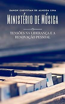 Ministério de Música: Tensões na liderança e a renovação pessoal por [LIMA, RAMON CHRYSTIAN DE ALMEIDA]
