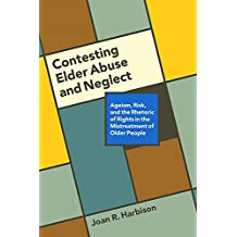 Contesting Elder Abuse and Neglect: Ageism, Risk, and the Rhetoric of Rights in the Mistreatment of Older People