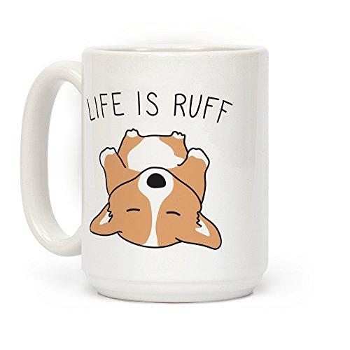 (LookHUMAN Life Is Ruff Corgi White 15 Ounce Ceramic Coffee Mug)