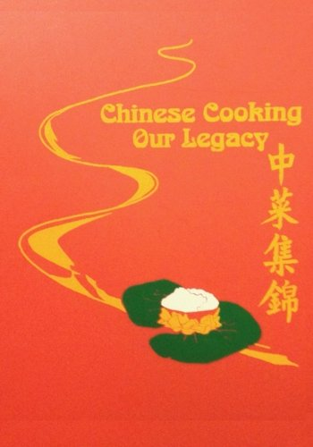 Chinese Cooking - Our Legacy: Chinese Comfort Food Recipes