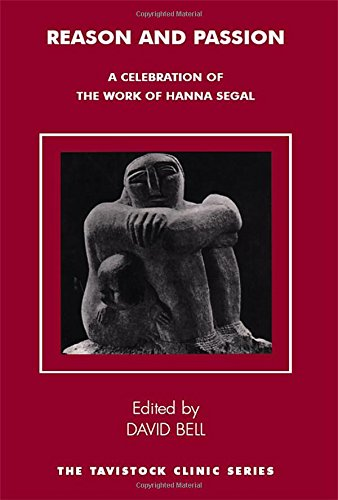 Reason and Passion: A Celebration of the Work of Hanna Segal (Tavistock Clinic Series)
