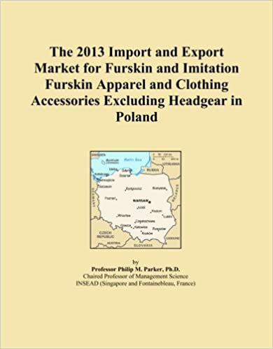 Book The 2013 Import and Export Market for Furskin and Imitation Furskin Apparel and Clothing Accessories Excluding Headgear in Poland
