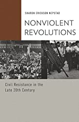 Nonviolent Revolutions: Civil Resistance in the Late 20th Century (Oxford Studies in Culture and Politics)