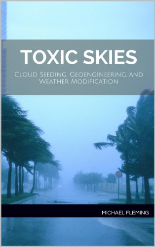 Toxic Skies: Cloud Seeding, Geoengineering, and Weather Modification by [Fleming, Michael]