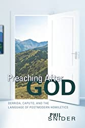 Preaching After God: Derrida, Caputo, and the Language of Postmodern Homiletics by Phil Snider (2012-08-01)