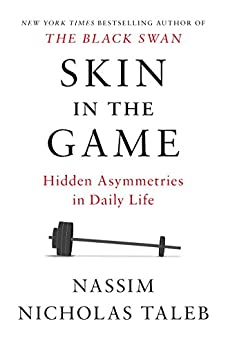 Skin in the Game: Hidden Asymmetries in Daily Life by [Taleb, Nassim Nicholas]