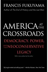 America at the Crossroads: Democracy, Power, and the Neoconservative Legacy