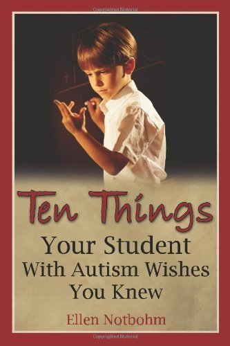 Ten Things Your Student with Autism Wishes You Knew 2nd (second) Edition by Notbohm, Ellen published by Future Horizons (2006)