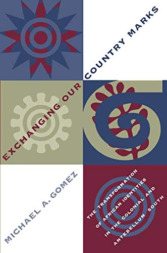 Exchanging Our Country Marks: The Transformation of African Identities in the Colonial and Antebellum South