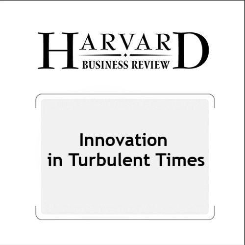 Innovation in Turbulent Times (Harvard Business Review)