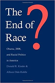 The End of Race?: Obama, 2008, and Racial Politics in America by Donald R. Kinder (2012-01-24)