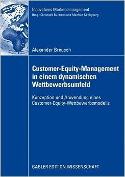 Customer-Equity-Management in einem dynamischen Wettbewerbumfeld (Innovatives Markenmanagement)