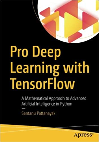 Pro Deep Learning TensorFlow Mathematical