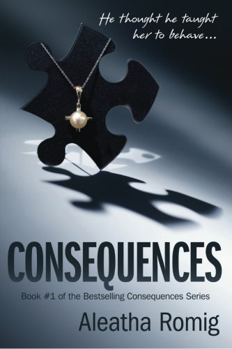 Consequences 1 Aleatha Romig