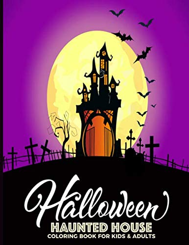 Halloween Haunted House Coloring Book For Kids & Adults: Fun, Easy and Relaxing Pages - Relaxation and De-Stress; Relief Activity Sheets; Images To Inspire Creativity & Reduce Stress; Color Therapy]()