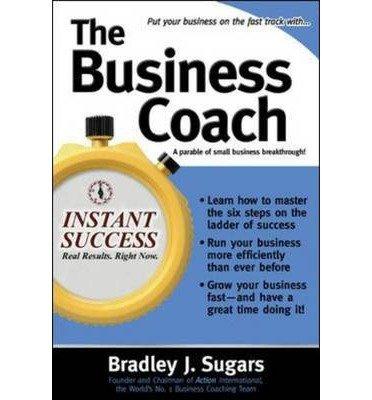 Download [(The Business Coach: A Millionaire Entrepreneuer Reveals the 6 Critical Steps to Business Success )] [Author: Brad Sugars] [Dec-2005] pdf epub