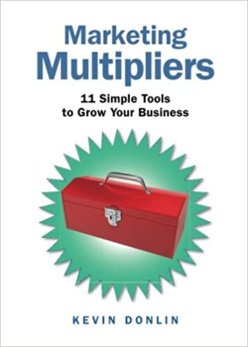 Marketing Multipliers: 11 Simple Tools to Grow Your Business: Kevin Donlin: 9780997932614: Amazon.com: Books