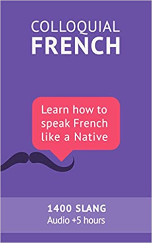 Colloquial french vocabulary learn how to speak french like a colloquial french vocabulary learn how to speak french like a native thousands of the most essential french slang and idioms with mp3s for pronunciation fandeluxe Gallery