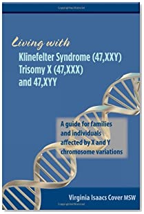 Living with Klinefelter Syndrome (47,XXY) Trisomy X (47,XXX) and 47,XYY: A guide for families and individuals affected by X and Y chromosome variations