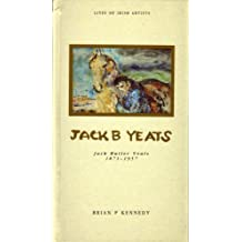 Jack B Yeats: Jack Butler Yeats, 1871-1957 (Lives of Irish Artists) by Kennedy, Brian P. (1991) Hardcover