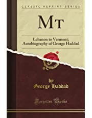 Mt: Lebanon to Vermont; Autobiography of George Haddad (Classic Reprint)