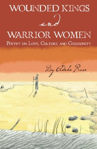 Wounded Kings and Warrior Women: Poetry on Love, Culture and Community