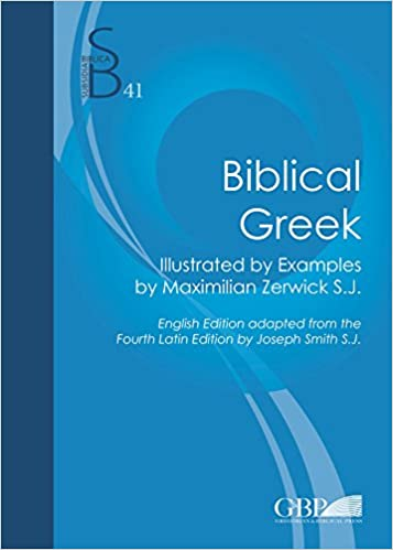 Amazon biblical greek illustrated by examples by maximilian biblical greek illustrated by examples by maximilian zerwick english edition from the fourth latin edition by joseph smith subsidia biblica fandeluxe Choice Image