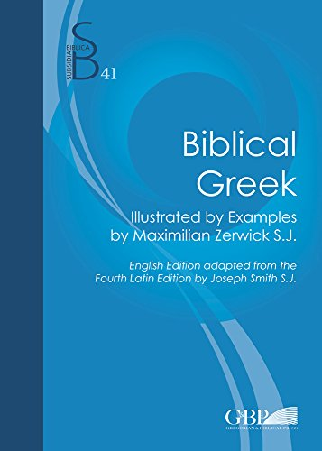 Biblical Greek: Illustrated By Examples By Maximilian Zerwick - English edition From The Fourth Latin Edition By Joseph Smith (Subsidia Biblica) by Brand: Biblical Institute Press