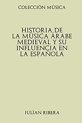 Colección Música. Historia de la música árabe medieval y su influencia en la española: Amazon.es: Ribera, Julián: Libros