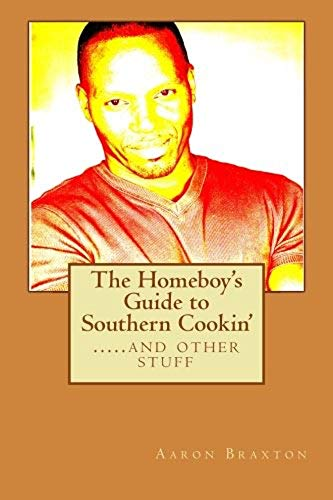 The Homeboy's Guide to Southern Cookin' by Aaron Braxton