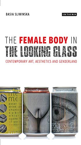 The Female Body in the Looking-Glass: Contemporary Art, Aesthetics and Genderland (International Library of Cultural Studies Book 32) por Basia Sliwinska