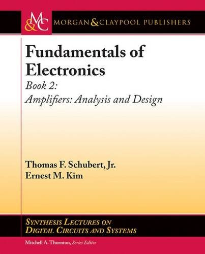 (Fundamentals of Electronics, Book 2: Amplifiers Analysis and Design (Synthesis Lectures on Digital Circuits and Systems))