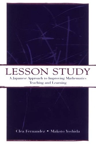 Lesson Study: A Japanese Approach To Improving Mathematics Teaching and Learning (Studies in Mathematical Thinking and Learning Series)